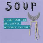 "Otomo Yoshihide, Bill Laswell, Yasuhiro Yoshigaki '2003 ""Soup"""